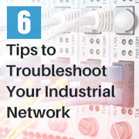 6 Tips To Troubleshoot Your Industrial Network