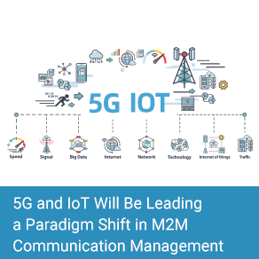 5G And IoT Will Be Leading A Paradigm Shift In M2M Communication Management