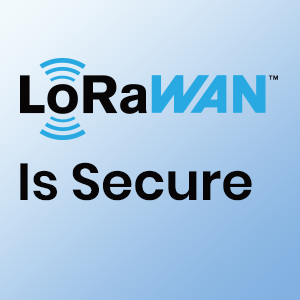 LoRaWAN® Is Secure (but Implementation Matters)