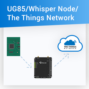 UG85 – An Optimal Gateway For Establishing Connection Between Talk2 Whisper Node And The Things Network