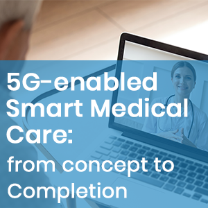 5G-enabled Smart Medical Care: From Concept To Completion