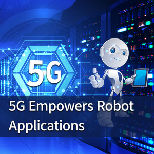 5G Empowers Robot Applications In Artificial Intelligence Industry